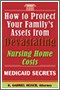 How to Protect Your Family's Assets from Devastating Nursing Home Costs -- Medicaid Secrets